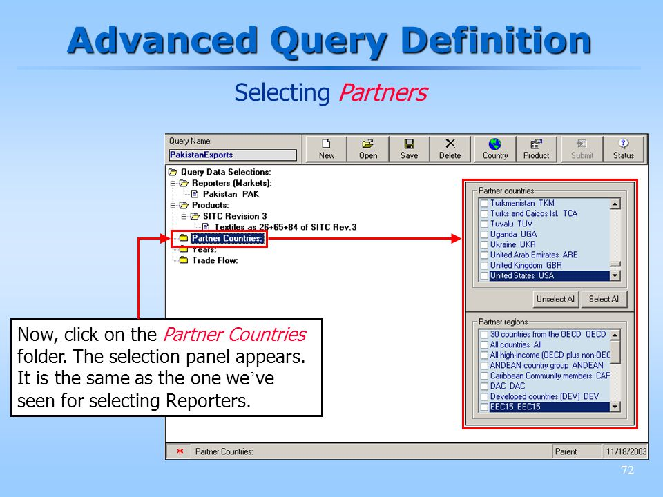 72 Advanced Query Definition Selecting Partners Now, click on the Partner Countries folder. The selection panel appears. It is the same as the one we