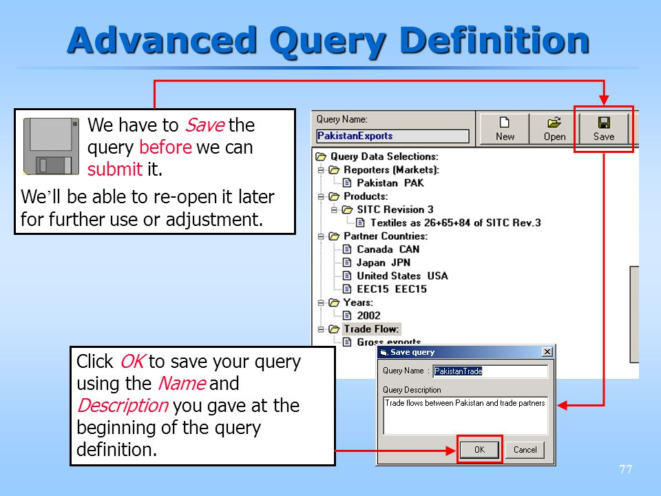 77 Advanced Query Definition We have to Save the query before we can submit it. We ll be able to re-open it later for further use or adjustment. Click
