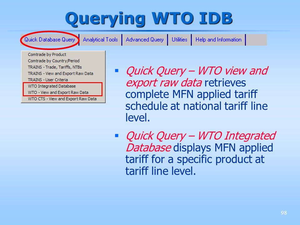 98 Querying WTO IDB Quick Query – WTO view and export raw data retrieves complete MFN applied tariff schedule at national tariff line level.