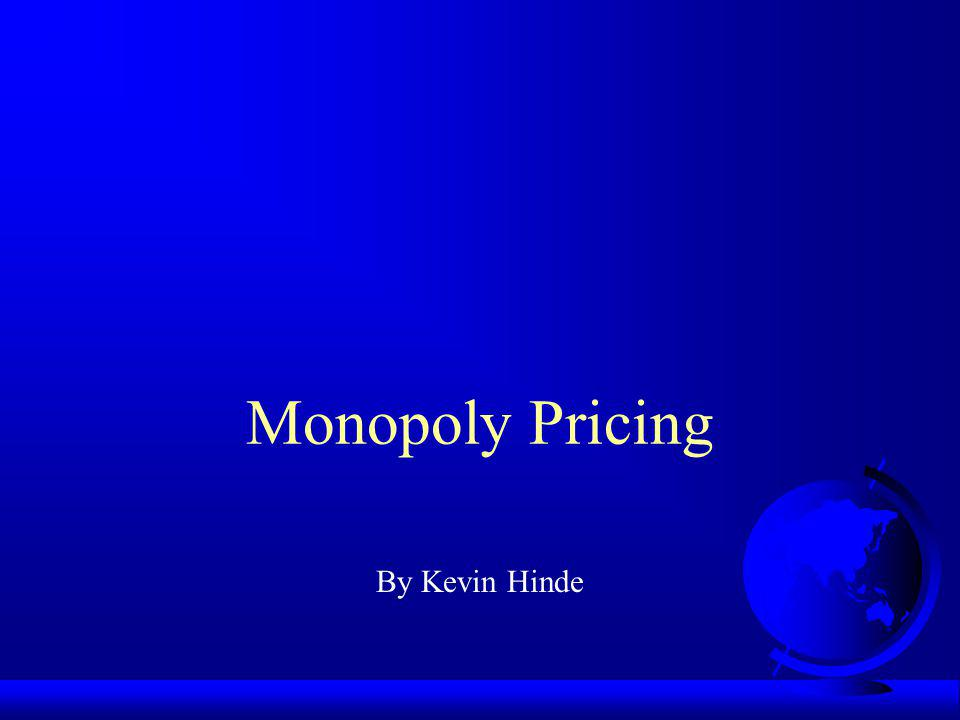 Monopoly Pricing By Kevin Hinde