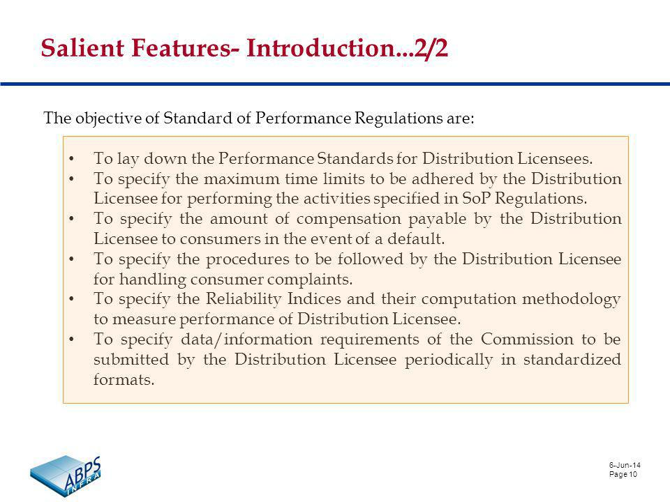 6-Jun-14 Page 10 Salient Features- Introduction...2/2 The objective of Standard of Performance Regulations are: To lay down the Performance Standards for Distribution Licensees.