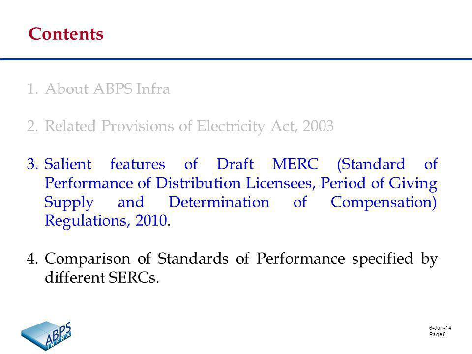 6-Jun-14 Page 8 Contents 1.About ABPS Infra 2.Related Provisions of Electricity Act, 2003 3.Salient features of Draft MERC (Standard of Performance of Distribution Licensees, Period of Giving Supply and Determination of Compensation) Regulations, 2010.