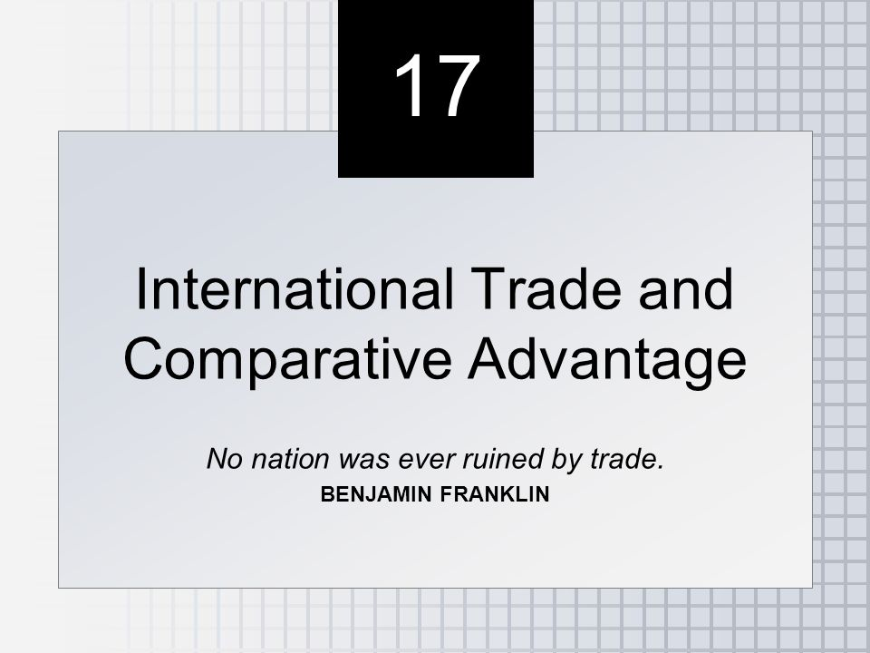 17 International Trade and Comparative Advantage No nation was ever ruined by trade.