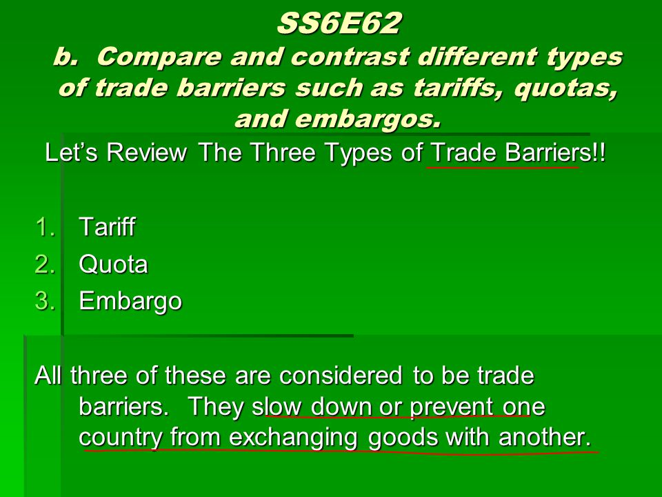 SS6E62 b. Compare and contrast different types of trade barriers such as tariffs, quotas, and embargos. Lets Review The Three Types of Trade Barriers!