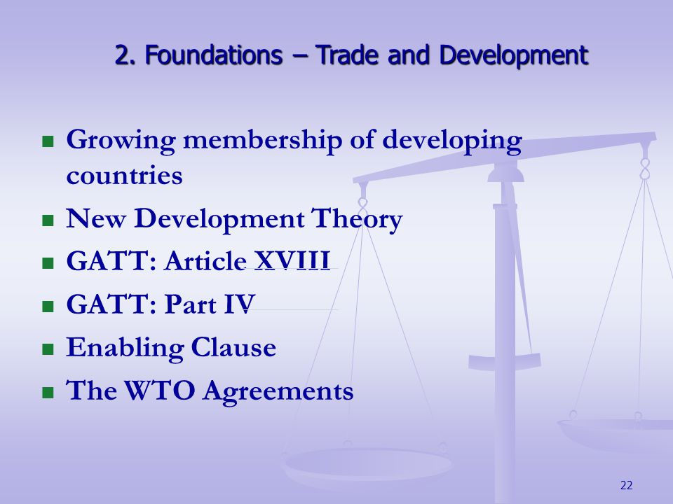 22 Growing membership of developing countries New Development Theory GATT: Article XVIII GATT: Part IV Enabling Clause The WTO Agreements 2.