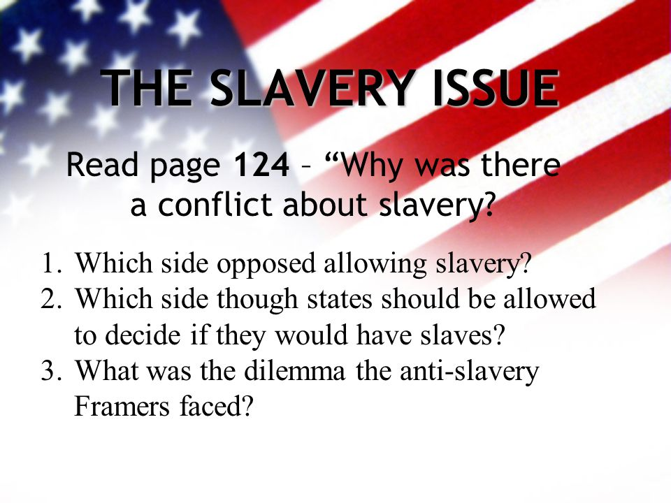 THE SLAVERY ISSUE Read page 124 – Why was there a conflict about slavery.
