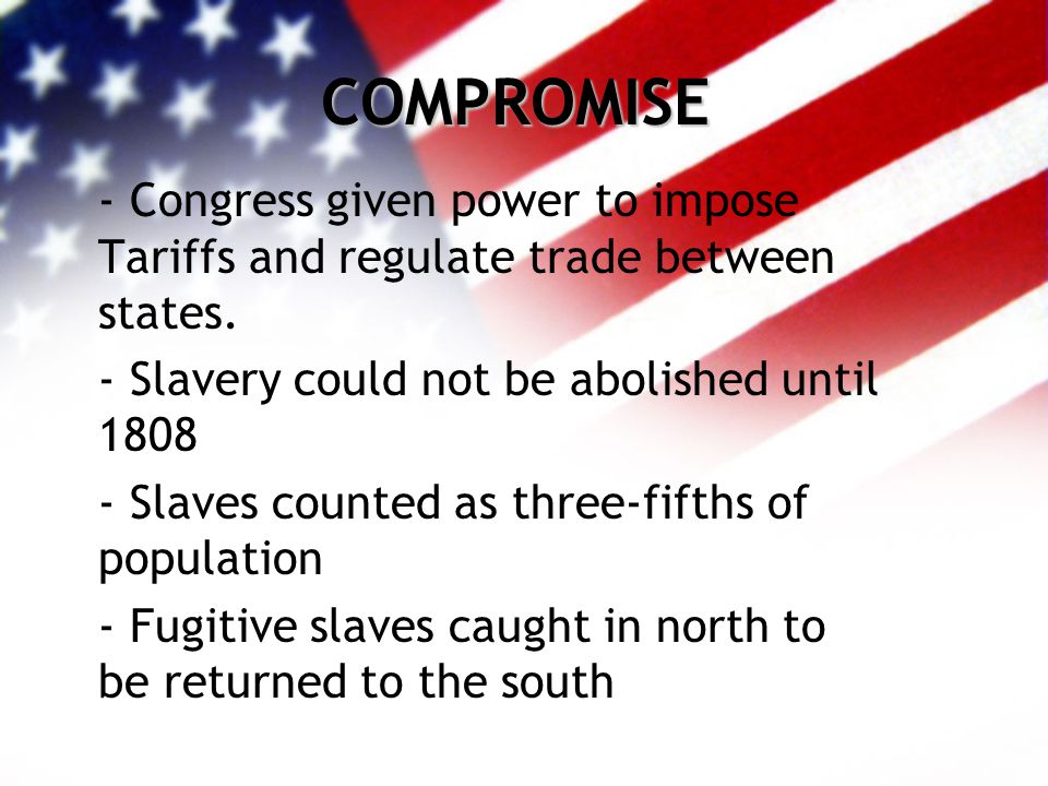 COMPROMISE - Congress given power to impose Tariffs and regulate trade between states.