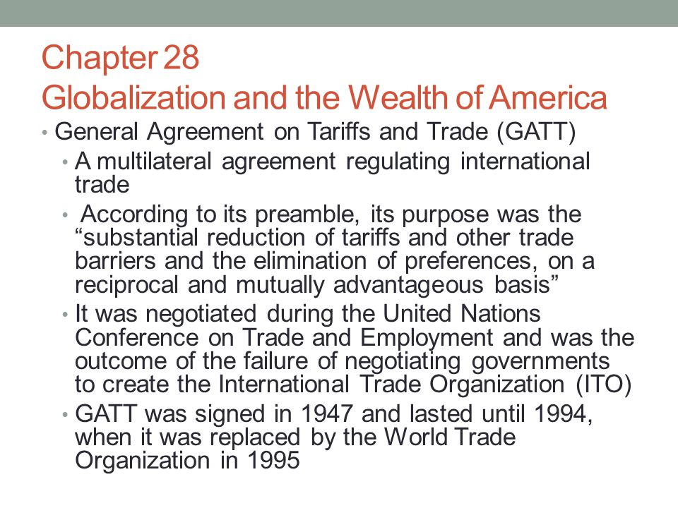 Chapter 28 Globalization and the Wealth of America General Agreement on Tariffs and Trade (GATT) A multilateral agreement regulating international tra