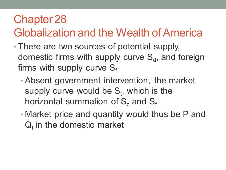 Chapter 28 Globalization and the Wealth of America There are two sources of potential supply, domestic firms with supply curve S d, and foreign firms