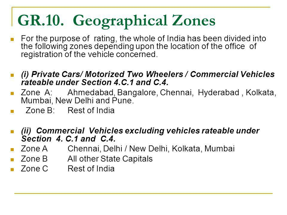 GR.10. Geographical Zones For the purpose of rating, the whole of India has been divided into the following zones depending upon the location of the o