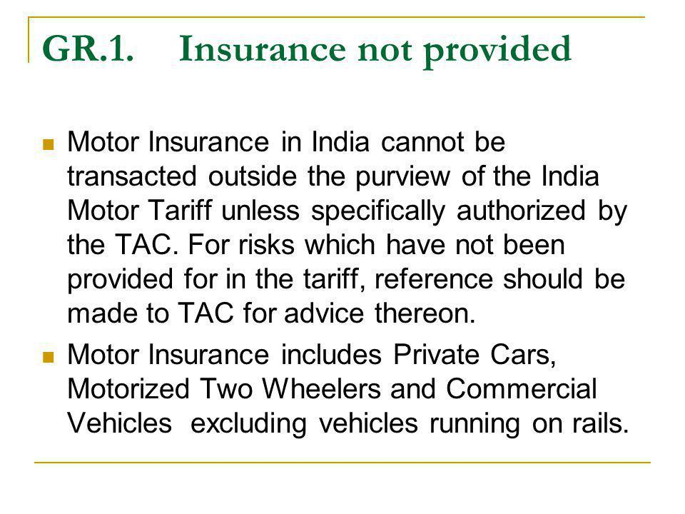GR.1.Insurance not provided Motor Insurance in India cannot be transacted outside the purview of the India Motor Tariff unless specifically authorized