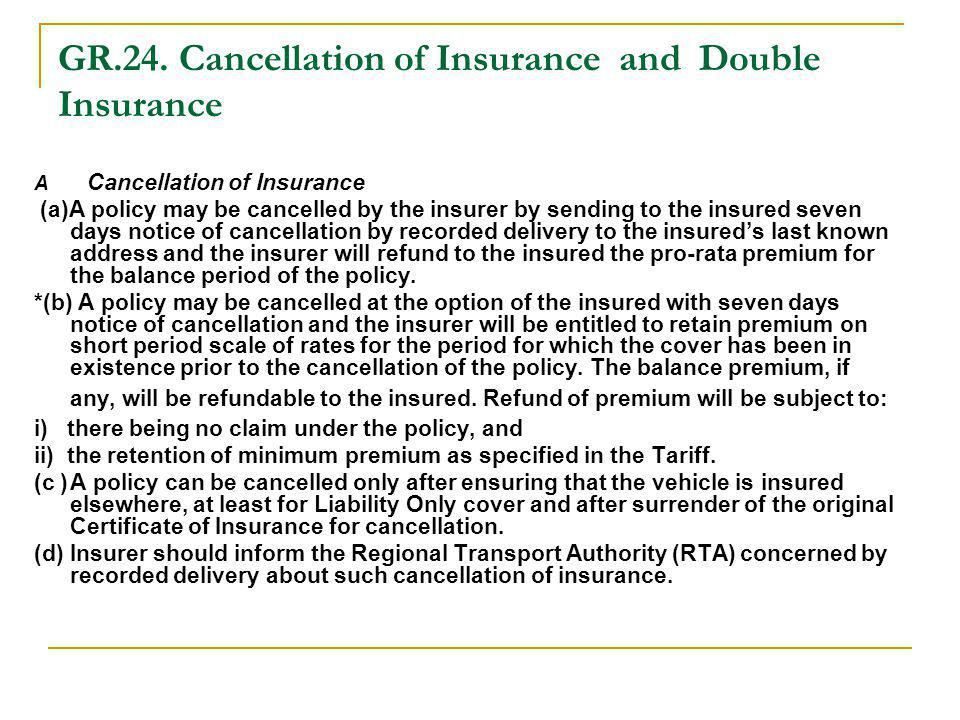 GR.24. Cancellation of Insurance and Double Insurance A Cancellation of Insurance (a)A policy may be cancelled by the insurer by sending to the insure