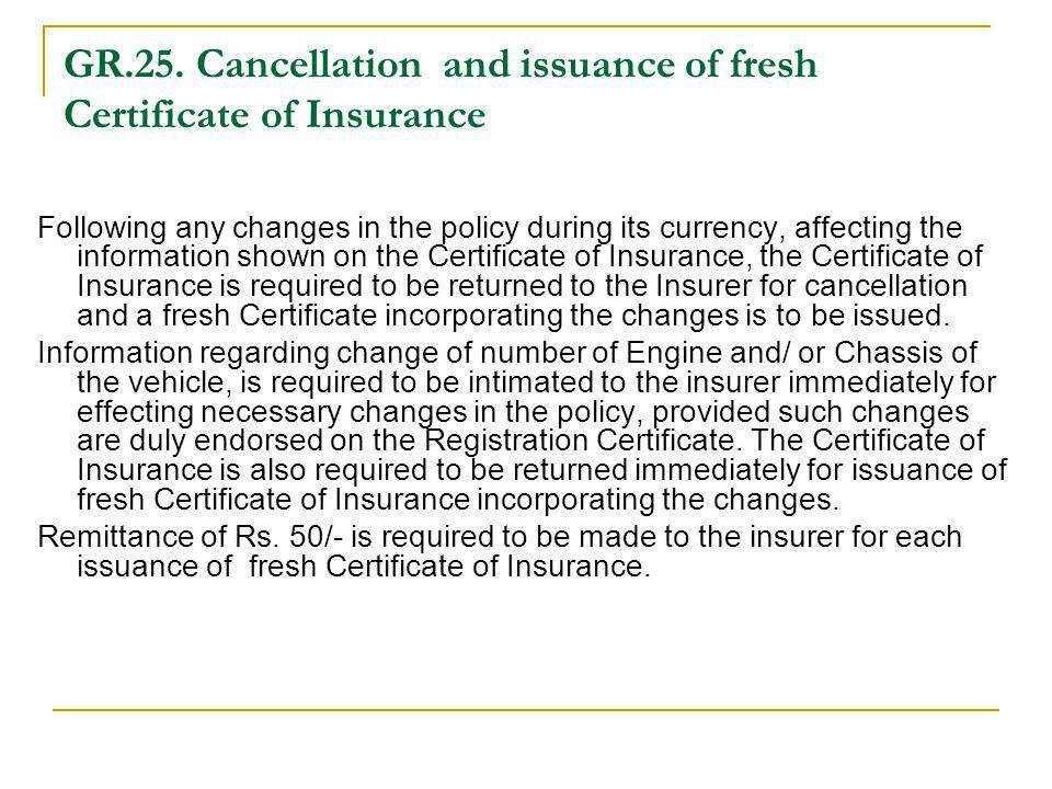 GR.25. Cancellation and issuance of fresh Certificate of Insurance Following any changes in the policy during its currency, affecting the information