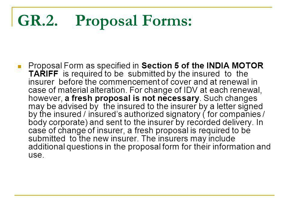 GR.3.Policy Forms: Policies insuring Motor Vehicles are to be issued only as per the Standard Form(s) given in Section 6 of the INDIA MOTOR TARIFF.