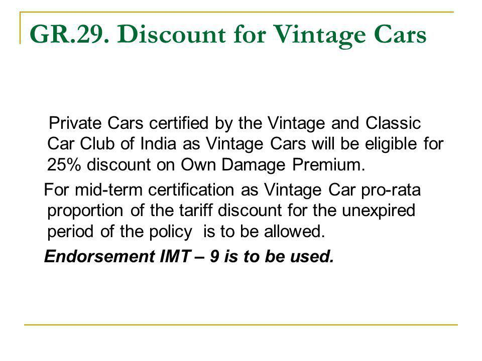 GR.29. Discount for Vintage Cars Private Cars certified by the Vintage and Classic Car Club of India as Vintage Cars will be eligible for 25% discount