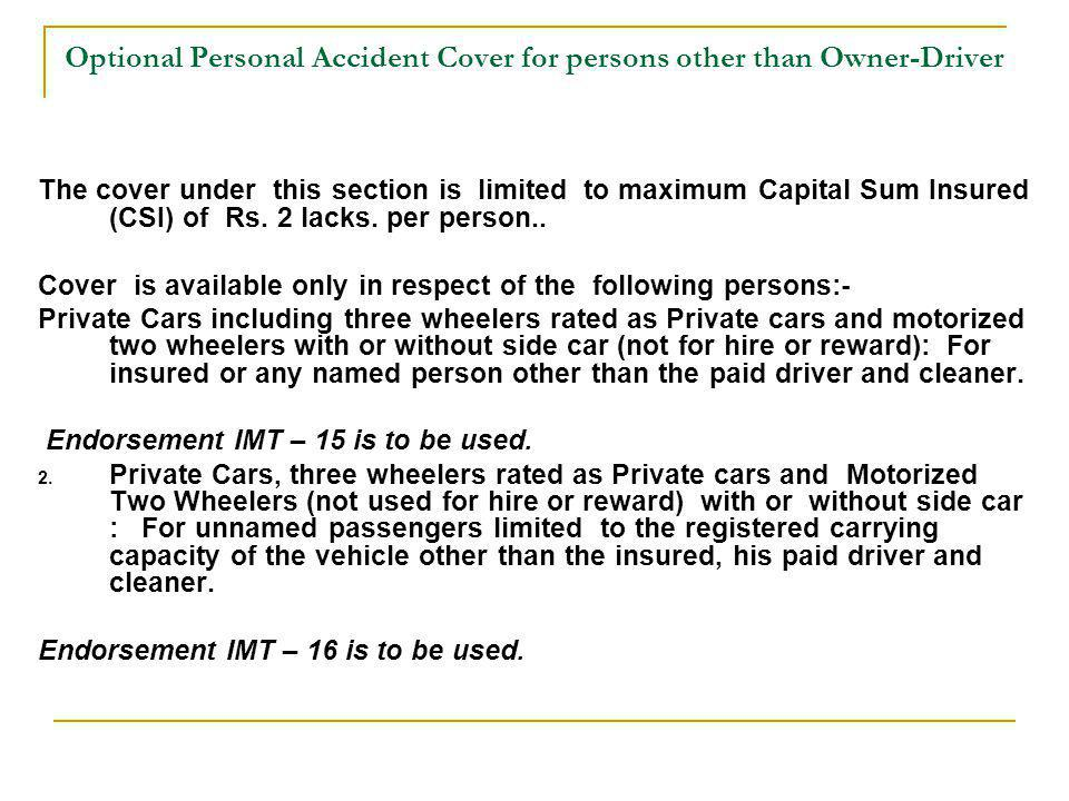 Optional Personal Accident Cover for persons other than Owner-Driver The cover under this section is limited to maximum Capital Sum Insured (CSI) of R