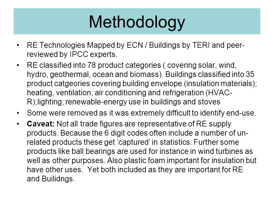 Methodology RE Technologies Mapped by ECN / Buildings by TERI and peer- reviewed by IPCC experts. RE classified into 78 product categories ( covering