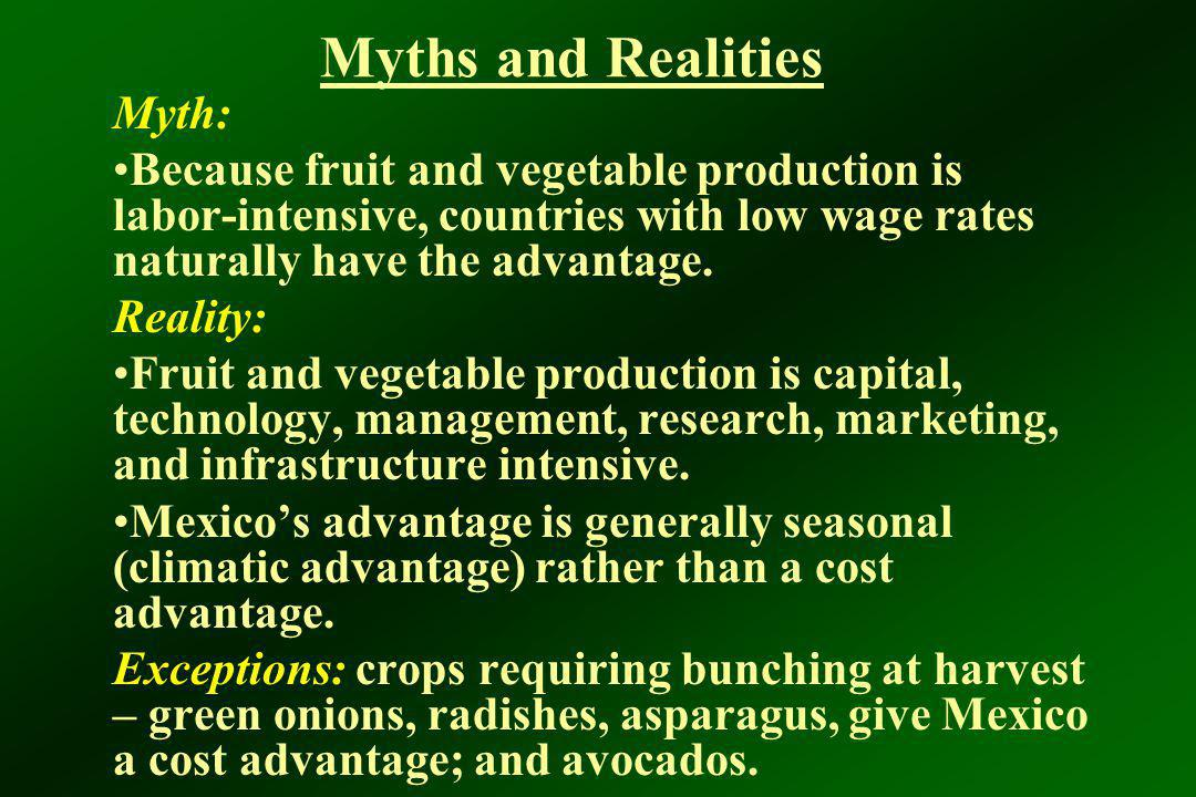 Myths and Realities Myth: Because fruit and vegetable production is labor-intensive, countries with low wage rates naturally have the advantage. Reali