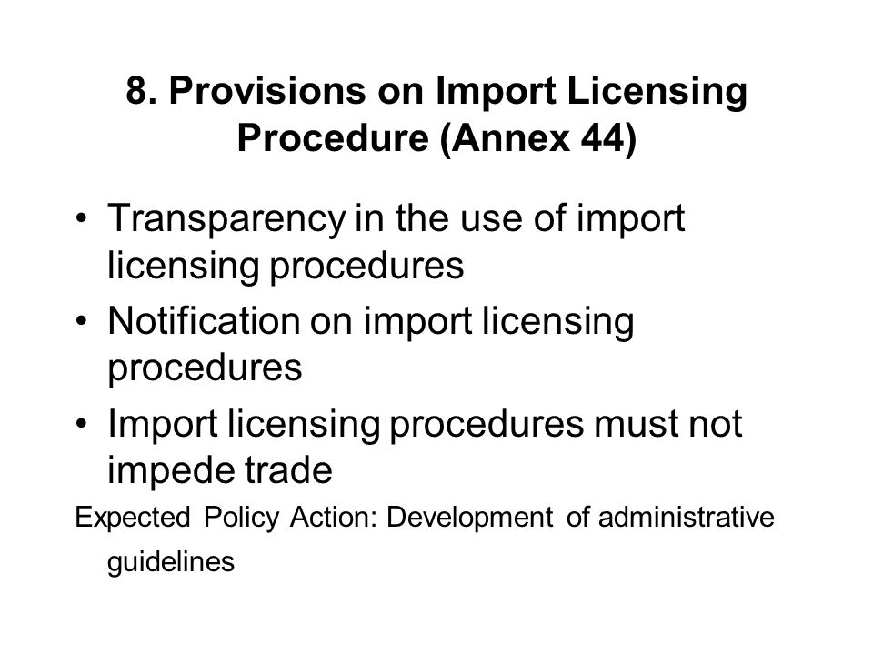 8. Provisions on Import Licensing Procedure (Annex 44) Transparency in the use of import licensing procedures Notification on import licensing procedu