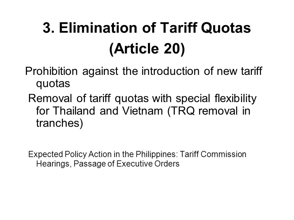 3. Elimination of Tariff Quotas (Article 20) Prohibition against the introduction of new tariff quotas Removal of tariff quotas with special flexibili