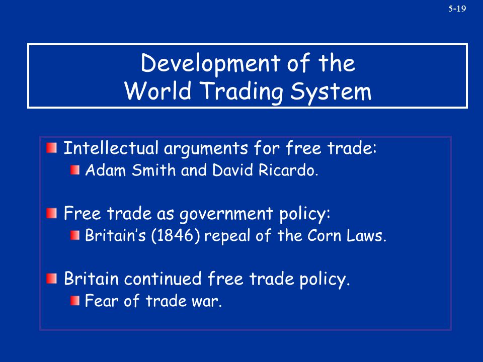 5-19 Development of the World Trading System Intellectual arguments for free trade: Adam Smith and David Ricardo. Free trade as government policy: Bri