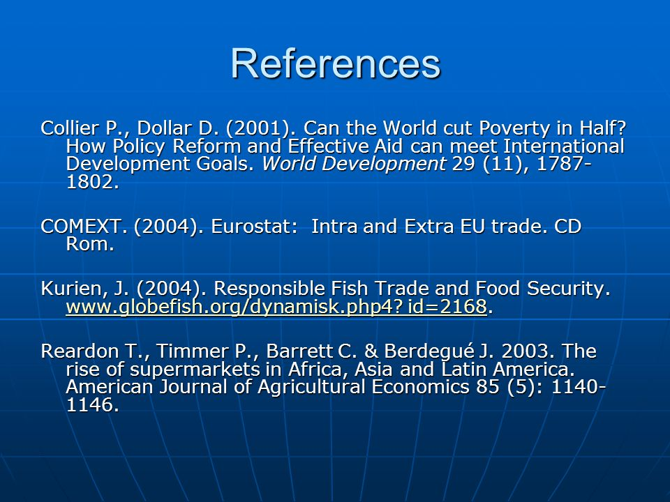 References Collier P., Dollar D.(2001). Can the World cut Poverty in Half.