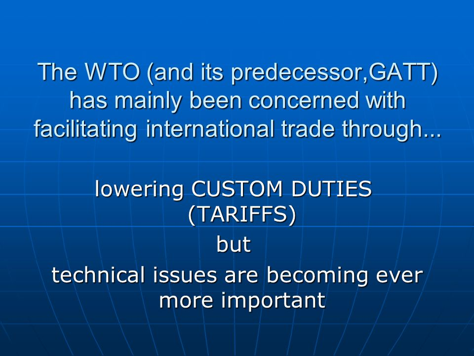 The WTO (and its predecessor,GATT) has mainly been concerned with facilitating international trade through...