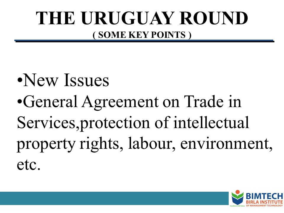 THE URUGUAY ROUND ( SOME KEY POINTS ) Market Access through a reduction of tariffs on industrial products.