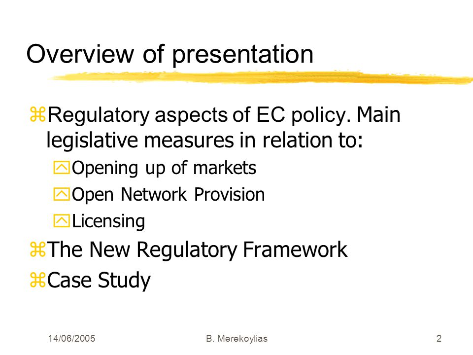 14/06/2005Β. Merekoylias2 Overview of presentation Regulatory aspects of EC policy.