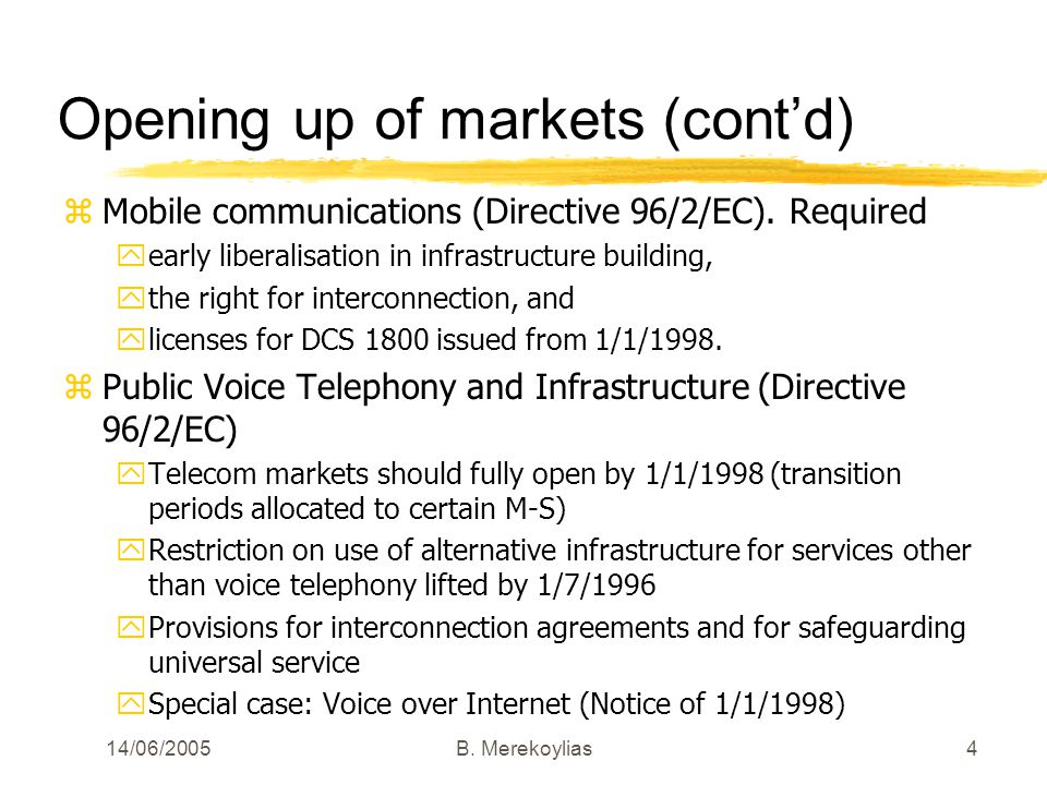 14/06/2005Β. Merekoylias4 Opening up of markets (contd) zMobile communications (Directive 96/2/EC).