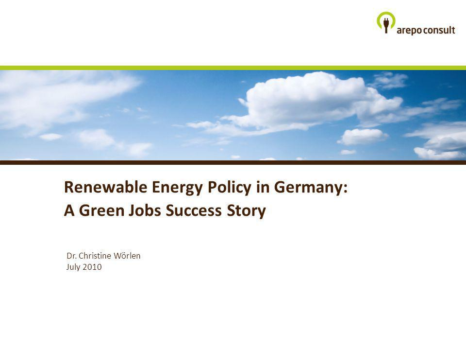 Dr. Christine Wörlen July 2010 Renewable Energy Policy in Germany: A Green Jobs Success Story