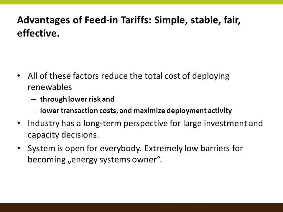 Advantages of Feed-in Tariffs: Simple, stable, fair, effective.