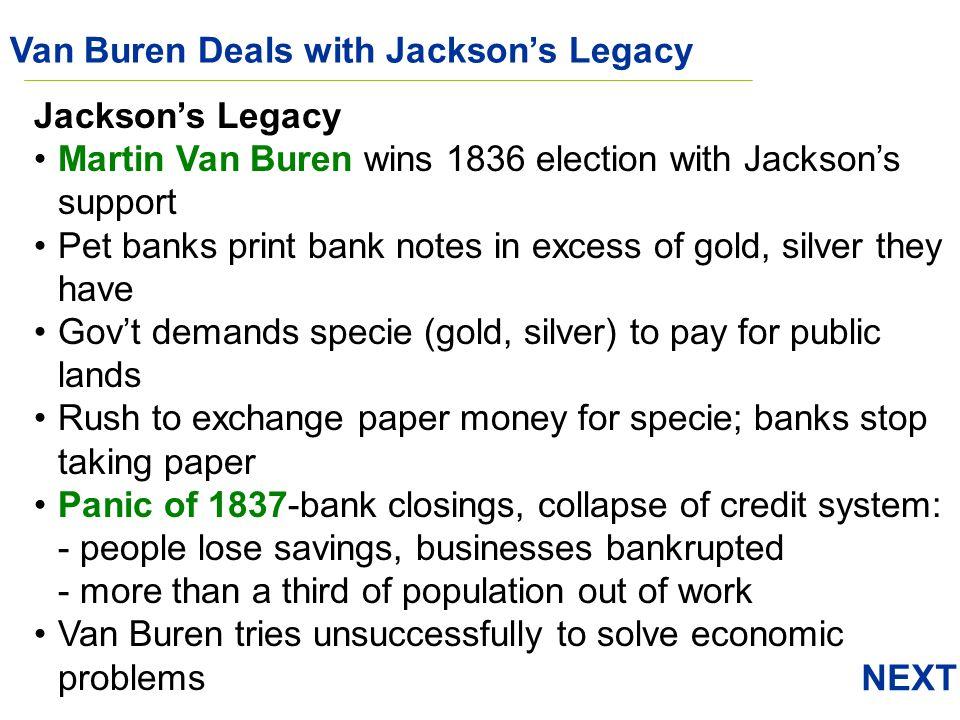 NEXT Van Buren Deals with Jacksons Legacy Jacksons Legacy Martin Van Buren wins 1836 election with Jacksons support Pet banks print bank notes in exce