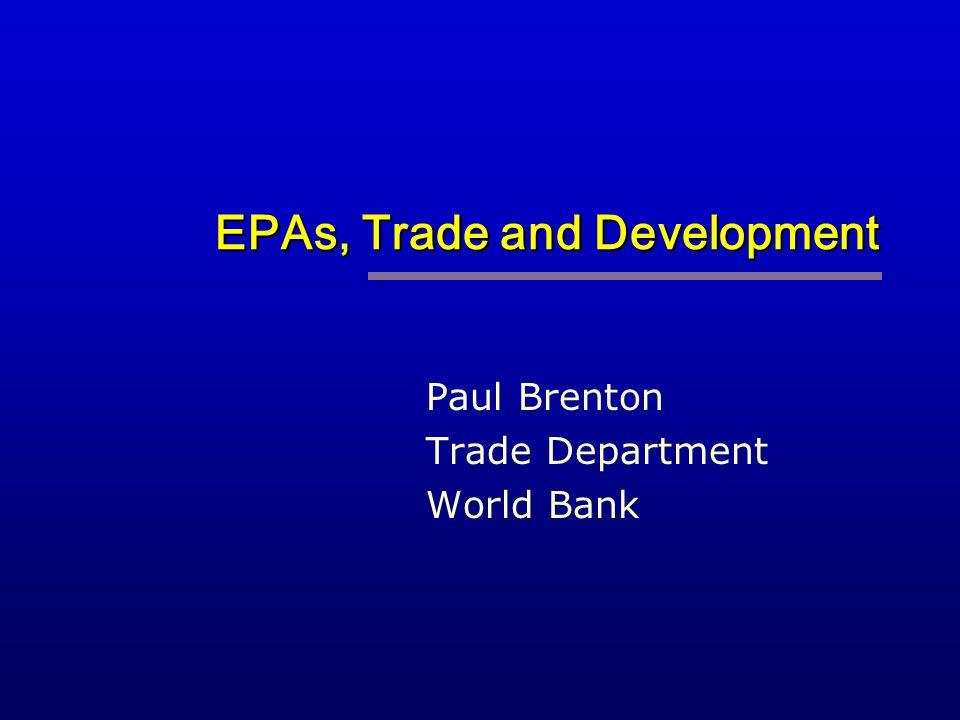 EPAs, Trade and Development Paul Brenton Trade Department World Bank