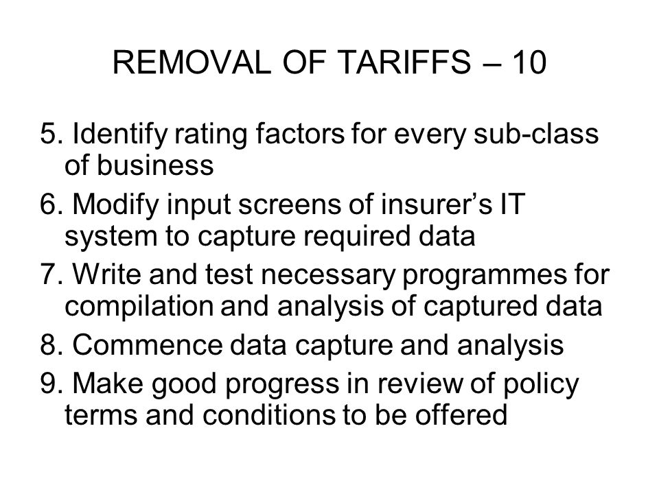 REMOVAL OF TARIFFS – 10 5. Identify rating factors for every sub-class of business 6.
