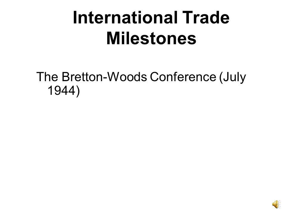 Introduction International Trade Growth International Trade Milestones Largest Exporting and Importing Countries International Trade Drivers Internati