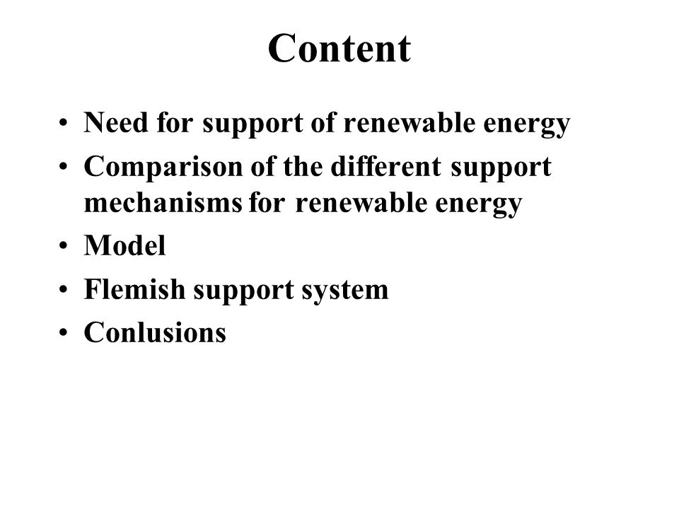 Content Need for support of renewable energy Comparison of the different support mechanisms for renewable energy Model Flemish support system Conlusions