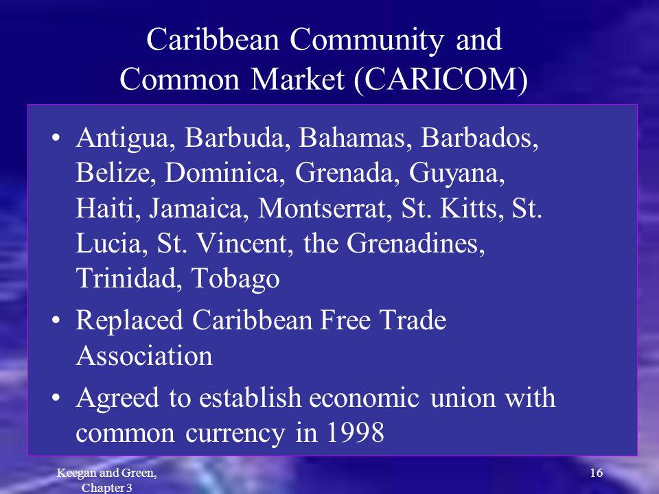 Keegan and Green, Chapter 3 16 Caribbean Community and Common Market (CARICOM) Antigua, Barbuda, Bahamas, Barbados, Belize, Dominica, Grenada, Guyana,
