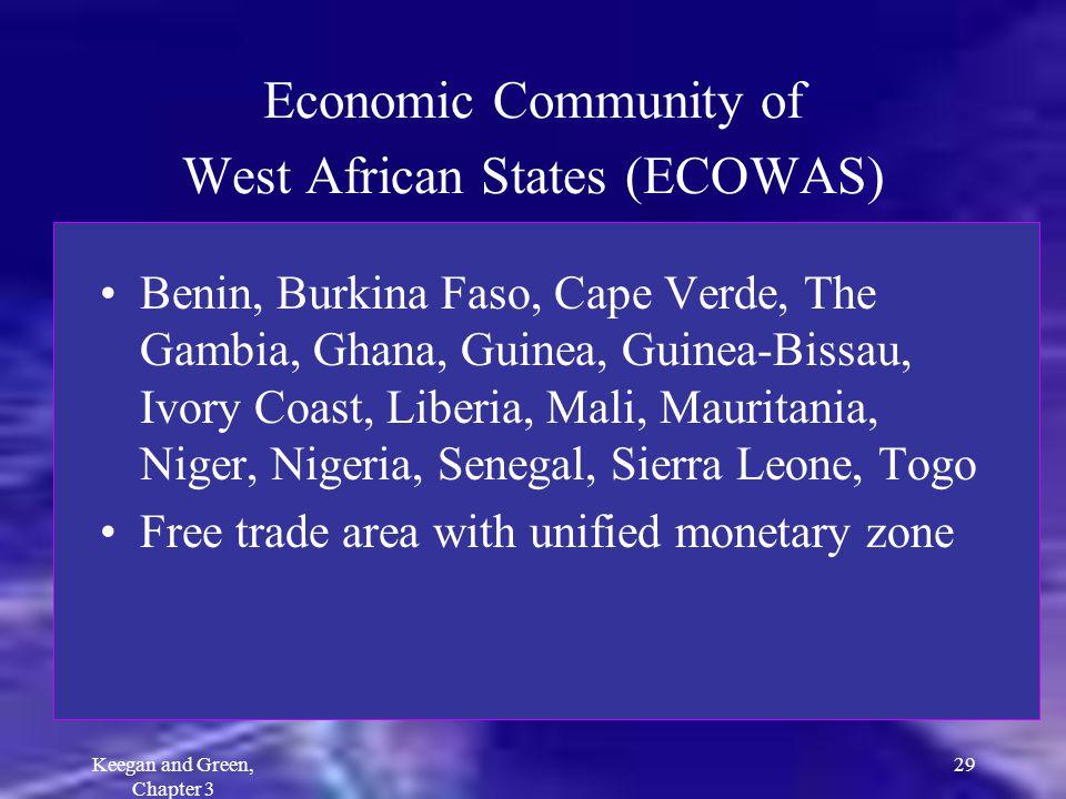 Keegan and Green, Chapter 3 29 Economic Community of West African States (ECOWAS) Benin, Burkina Faso, Cape Verde, The Gambia, Ghana, Guinea, Guinea-B