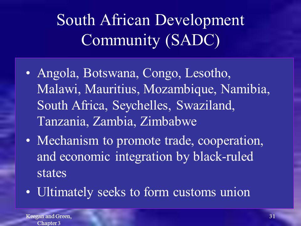 Keegan and Green, Chapter 3 31 South African Development Community (SADC) Angola, Botswana, Congo, Lesotho, Malawi, Mauritius, Mozambique, Namibia, So