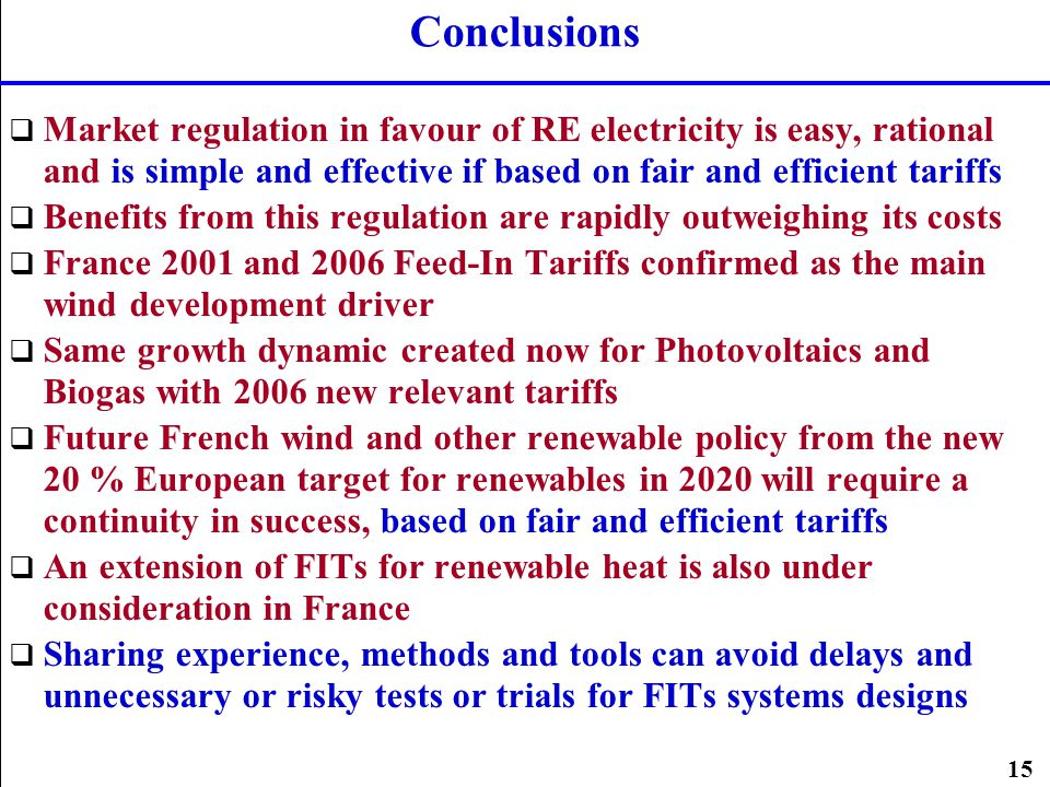 15 Conclusions Market regulation in favour of RE electricity is easy, rational and is simple and effective if based on fair and efficient tariffs Bene