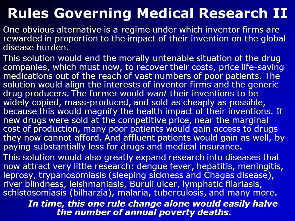 Rules Governing Medical Research II One obvious alternative is a regime under which inventor firms are rewarded in proportion to the impact of their invention on the global disease burden.