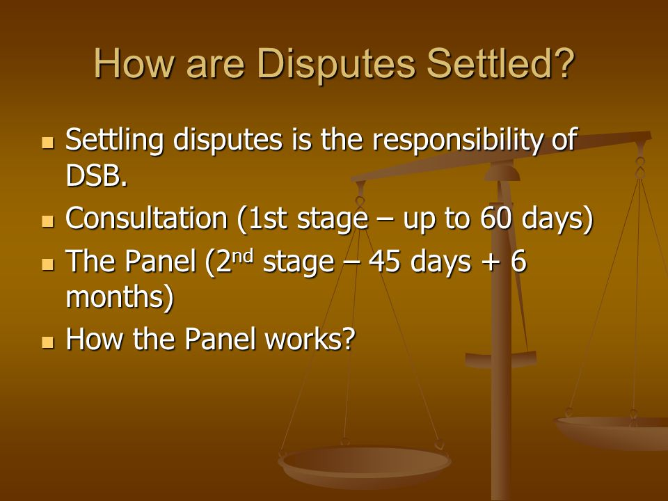 How are Disputes Settled? Settling disputes is the responsibility of DSB. Settling disputes is the responsibility of DSB. Consultation (1st stage – up