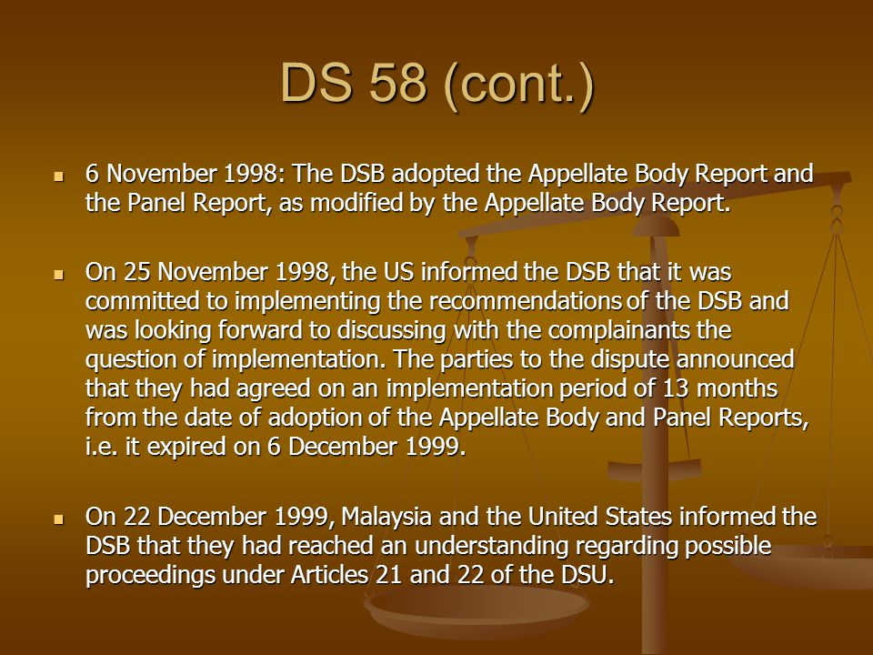 DS 58 (cont.) 6 November 1998: The DSB adopted the Appellate Body Report and the Panel Report, as modified by the Appellate Body Report.