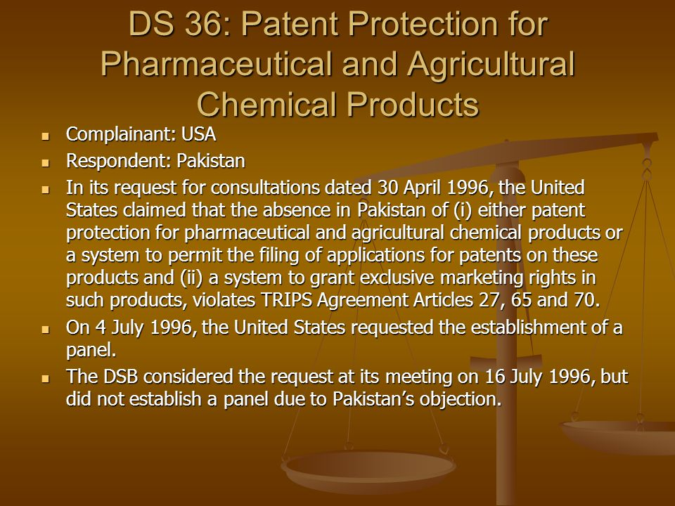 DS 36: Patent Protection for Pharmaceutical and Agricultural Chemical Products Complainant: USA Complainant: USA Respondent: Pakistan Respondent: Paki
