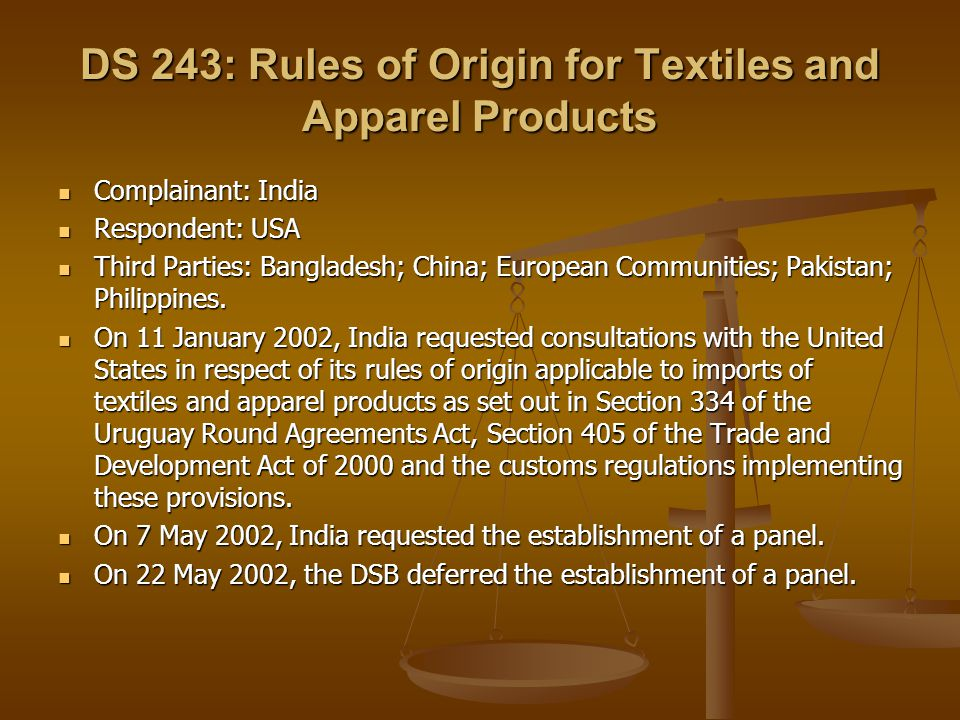 DS 243: Rules of Origin for Textiles and Apparel Products Complainant: India Complainant: India Respondent: USA Respondent: USA Third Parties: Banglad