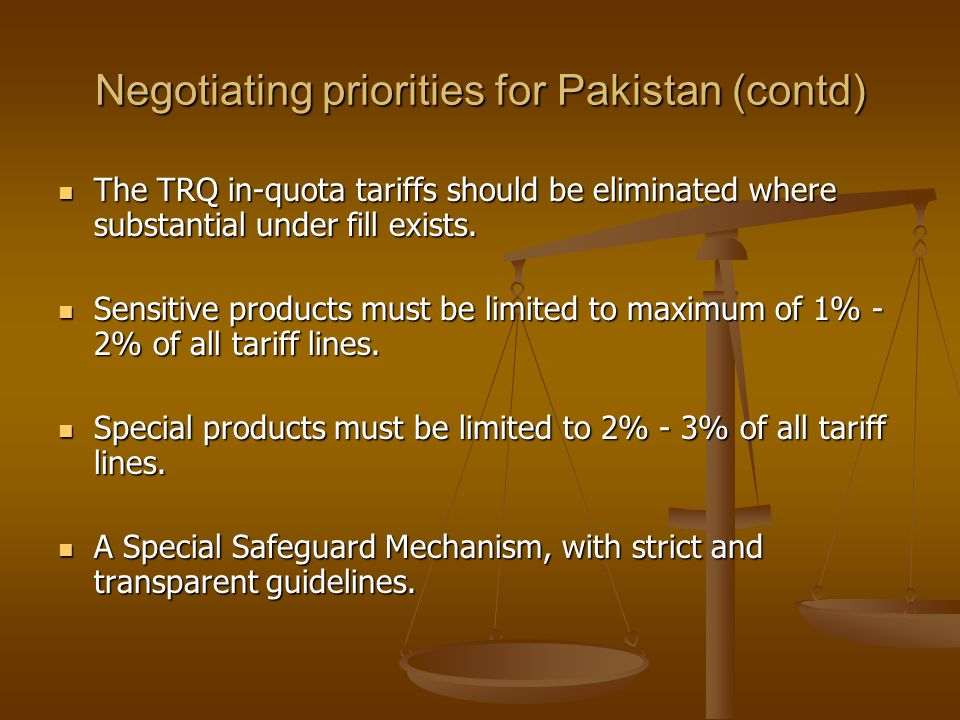Negotiating priorities for Pakistan (contd) The TRQ in-quota tariffs should be eliminated where substantial under fill exists.