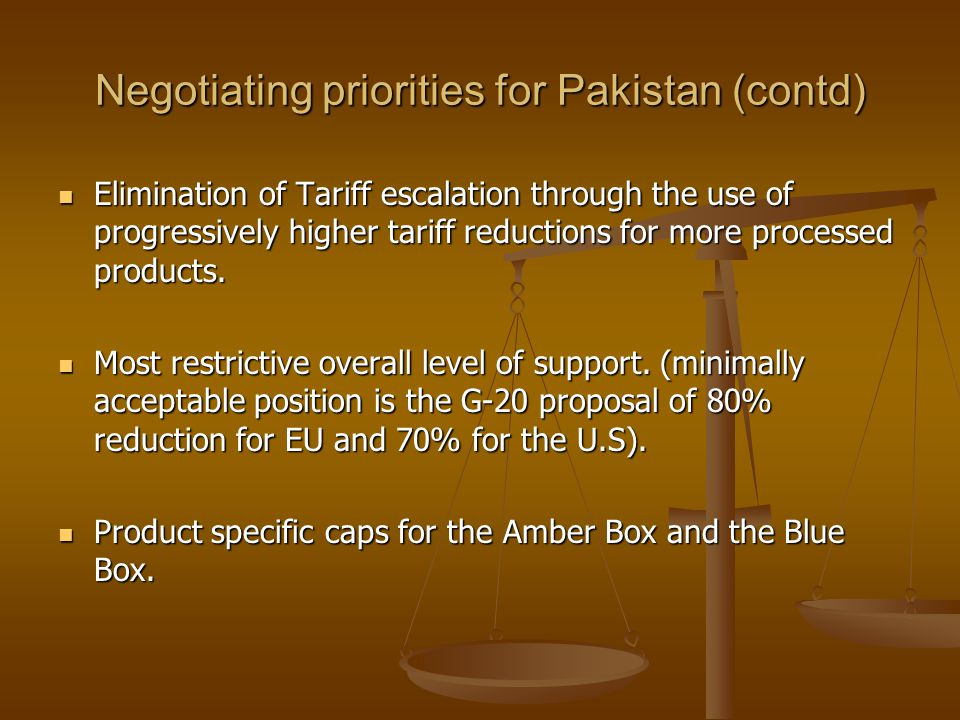 Negotiating priorities for Pakistan (contd) Elimination of Tariff escalation through the use of progressively higher tariff reductions for more proces