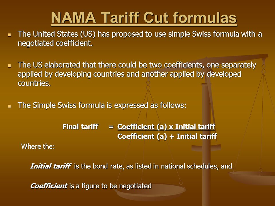 NAMA Tariff Cut formulas The United States (US) has proposed to use simple Swiss formula with a negotiated coefficient. The United States (US) has pro