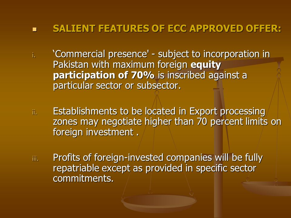 SALIENT FEATURES OF ECC APPROVED OFFER: SALIENT FEATURES OF ECC APPROVED OFFER: i. Commercial presence' - subject to incorporation in Pakistan with ma
